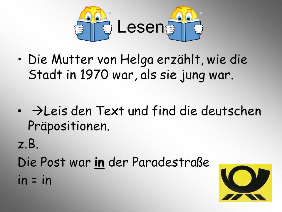 Lesen Die Mutter von Helga erzählt, wie die Stadt in 1970 war, als sie jung war.  Leis den Text und find die deutschen Präpositionen. z.B. in Die Pos