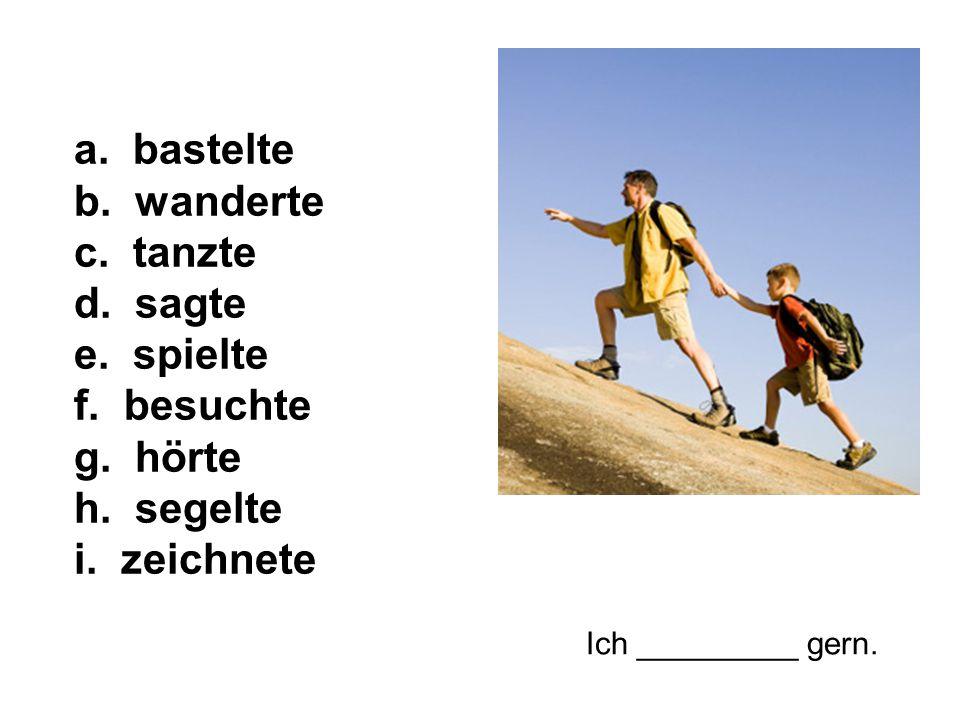 Ich _________ gern. a. bastelte b. wanderte c. tanzte d.