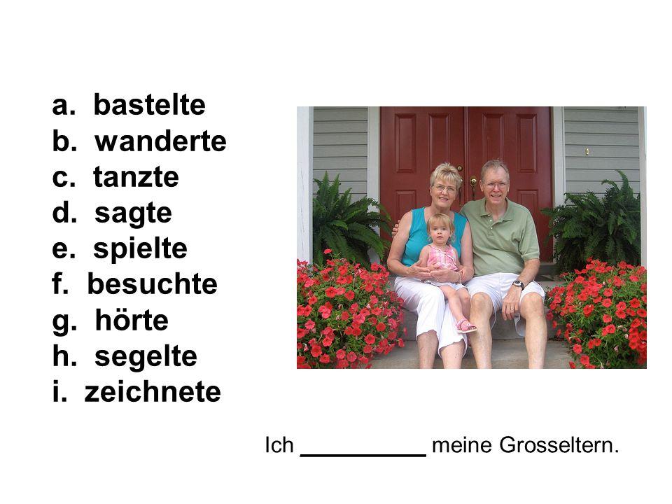 Ich __________ meine Grosseltern. a. bastelte b.