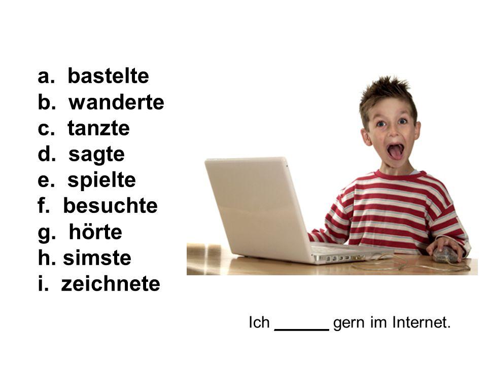 Ich ______ gern im Internet. a. bastelte b. wanderte c.