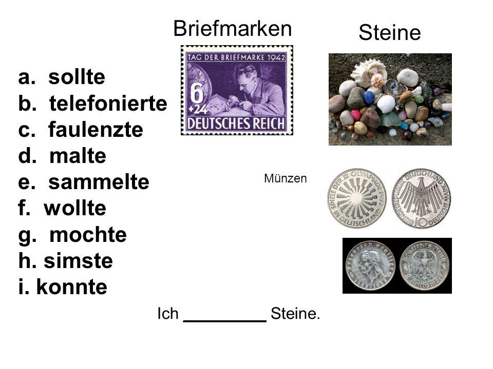 Briefmarken Ich _________ Steine. Steine a. sollte b.