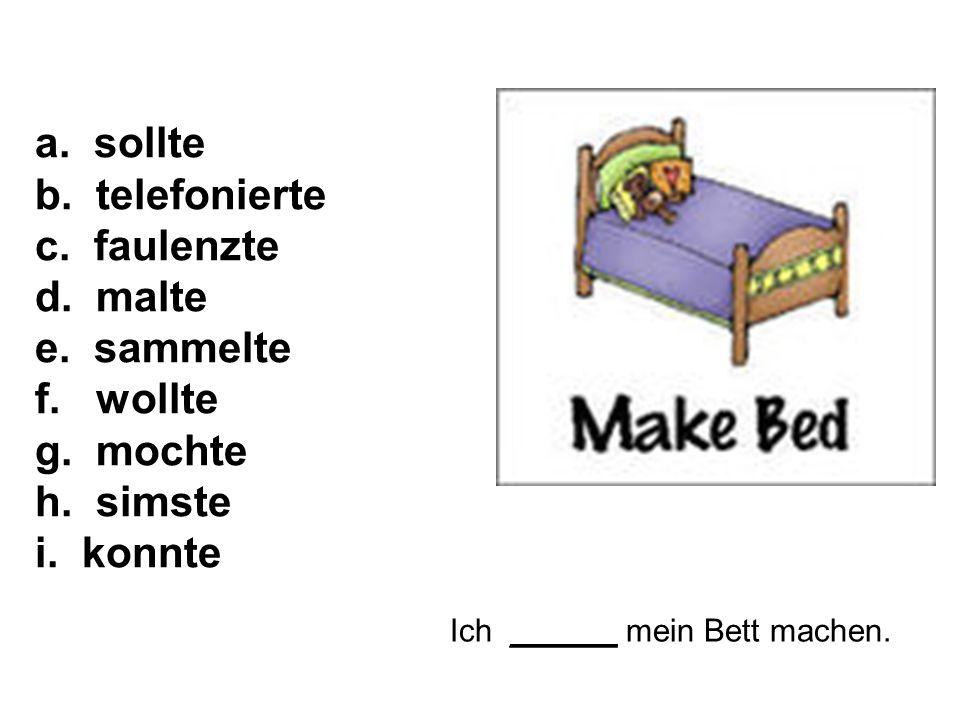 Ich ______ mein Bett machen. a. sollte b. telefonierte c.