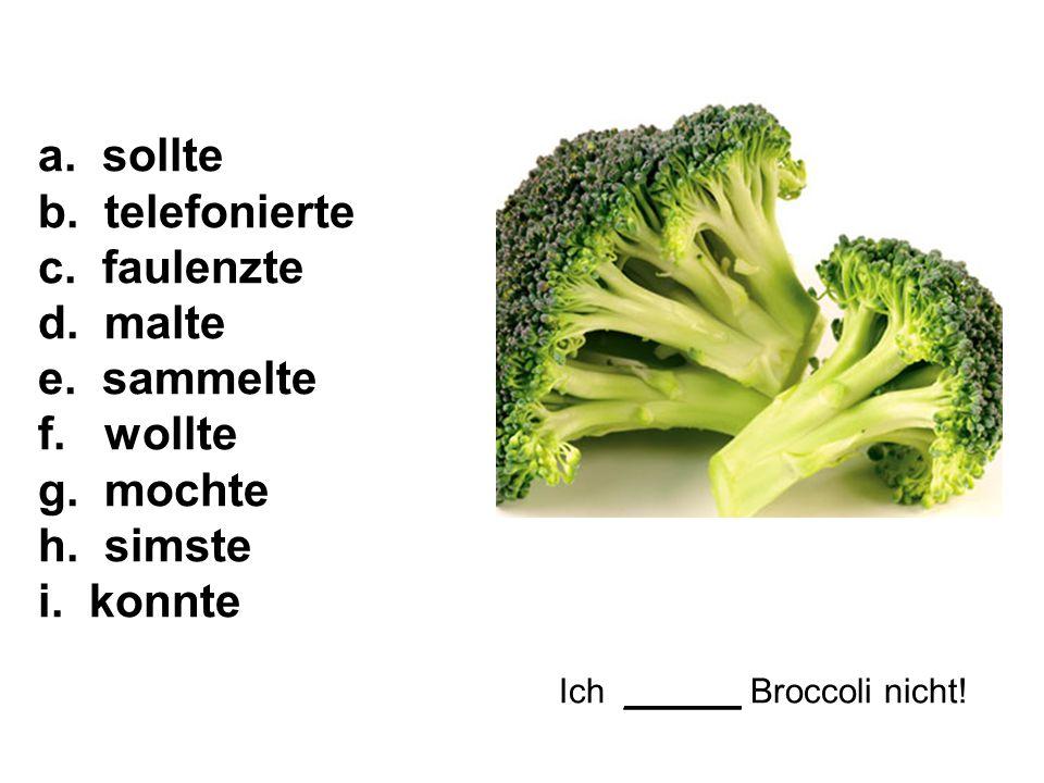 Ich ______ Broccoli nicht. a. sollte b. telefonierte c.