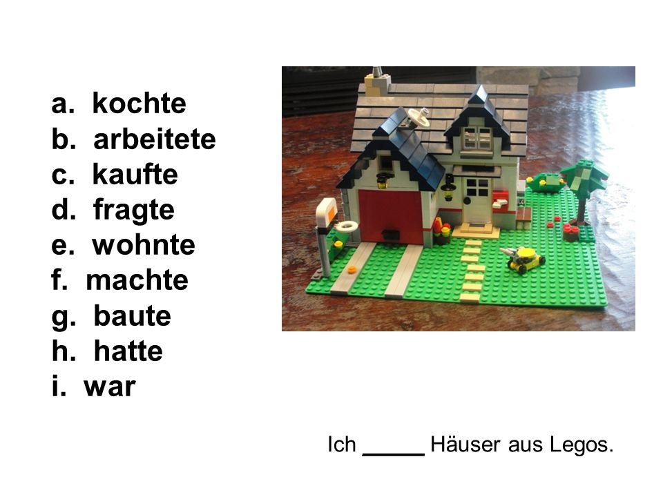 Ich _____ Häuser aus Legos. a. kochte b. arbeitete c.