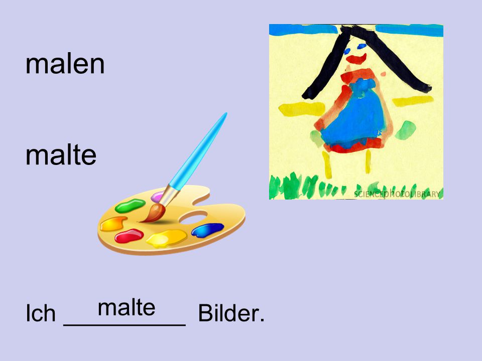 malen malte Ich _________ Bilder. malte