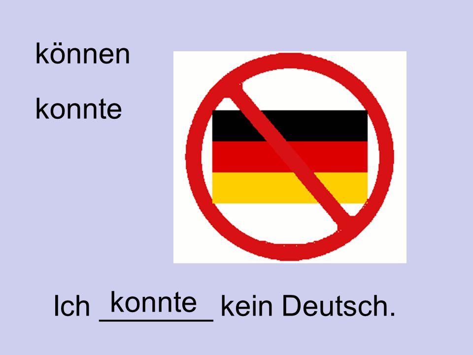 konnte können Ich _______ kein Deutsch. konnte