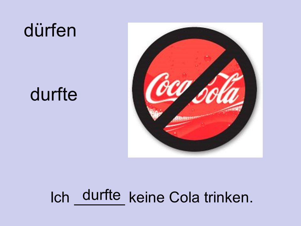 dürfen durfte Ich ______ keine Cola trinken. durfte