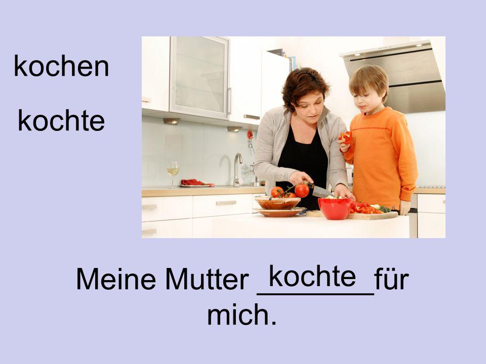 kochen kochte Meine Mutter _______für mich. kochte