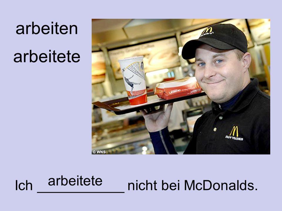 arbeiten arbeitete Ich ___________ nicht bei McDonalds.