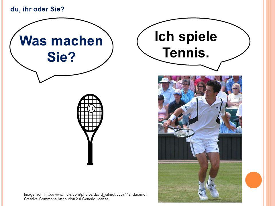 Ich spiele Tennis. Was machen Sie? Image from http://www.flickr.com/photos/david_wilmot/3357442, daramot, Creative Commons Attribution 2.0 Generic lic