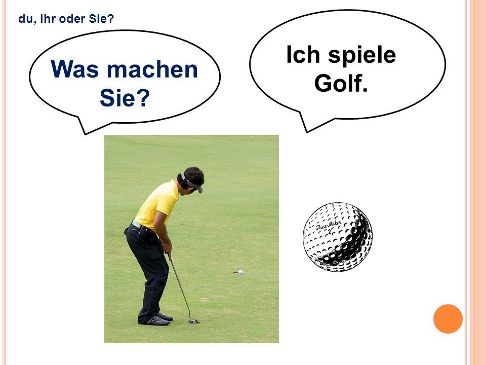 Ich spiele Golf. Was machen Sie? du, ihr oder Sie?