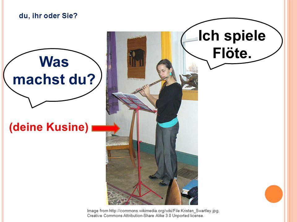 Ich spiele Flöte. Was machst du? (deine Kusine) Image from http://commons.wikimedia.org/wiki/File:Kristen_Swartley.jpg, Creative Commons Attribution-S