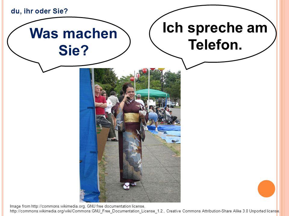 Ich spreche am Telefon. Was machen Sie? Image from http://commons.wikimedia.org, GNU free documentation license, http://commons.wikimedia.org/wiki/Com