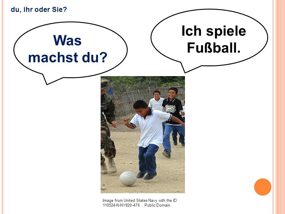 Image from United States Navy with the ID 110524-N-NY820-476, Public Domain. Ich spiele Fußball. du, ihr oder Sie? Was machst du?