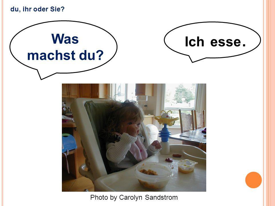 Ich esse. eat Photo by Carolyn Sandstrom du, ihr oder Sie? Was machst du?