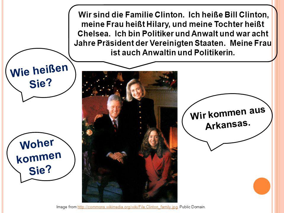 Wir sind die Familie Clinton. Ich heiße Bill Clinton, meine Frau heißt Hilary, und meine Tochter heißt Chelsea. Ich bin Politiker und Anwalt und war a