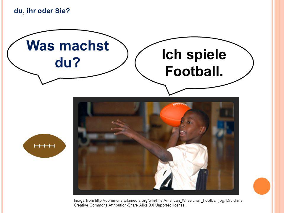 Ich spiele Football.Was machen Sie.