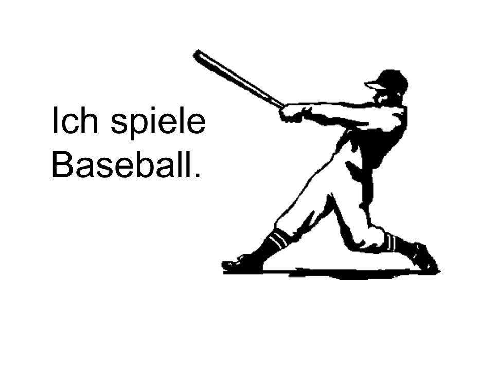 Ich spiele Baseball.