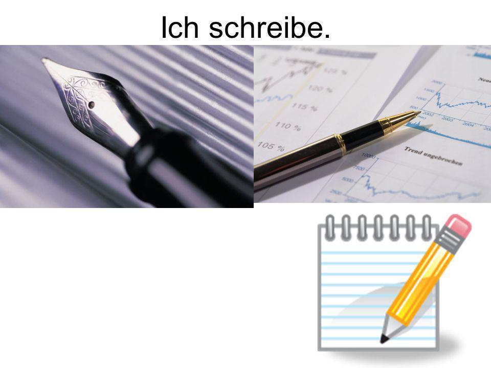 Ich schreibe.