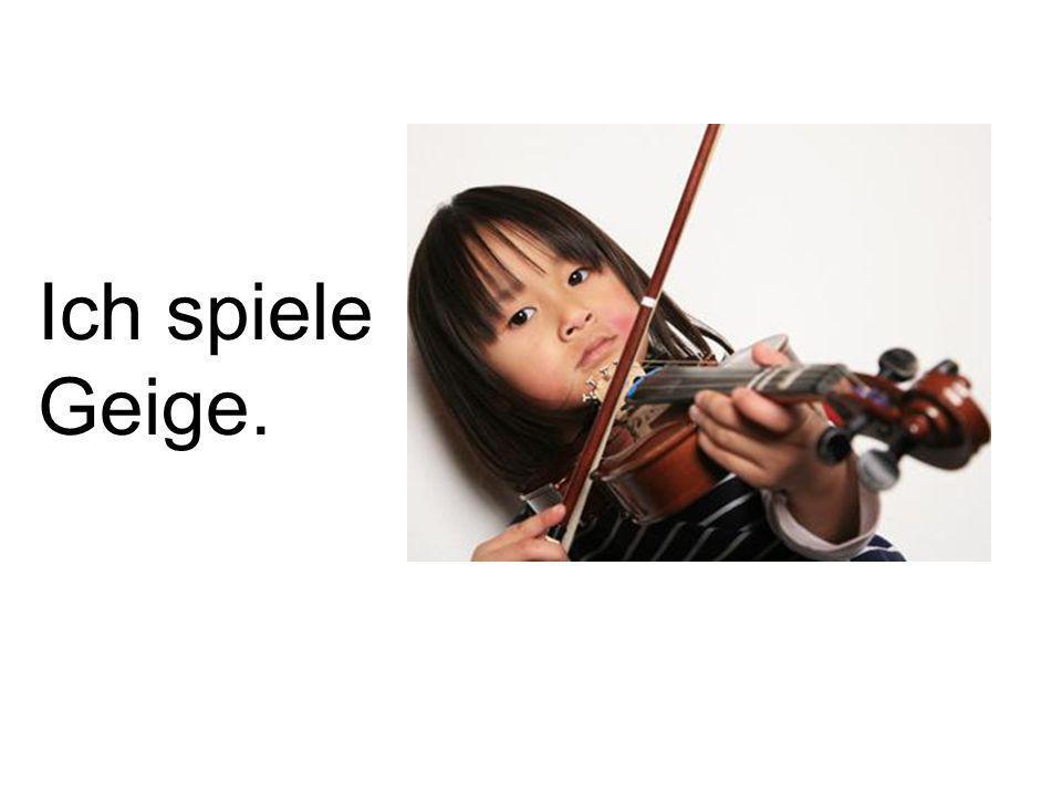 Ich spiele Geige.