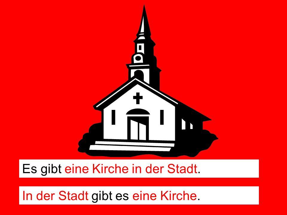 Es gibt eine Kirche in der Stadt. In der Stadt gibt es eine Kirche.