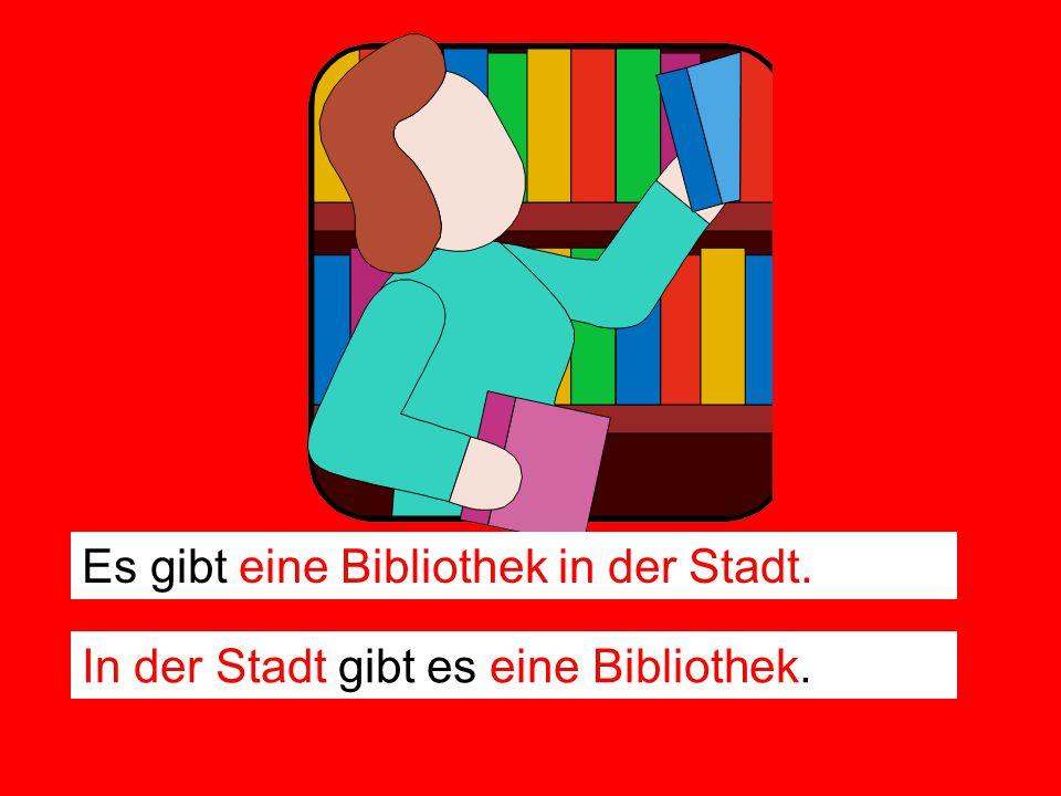 Es gibt eine Bibliothek in der Stadt. In der Stadt gibt es eine Bibliothek.