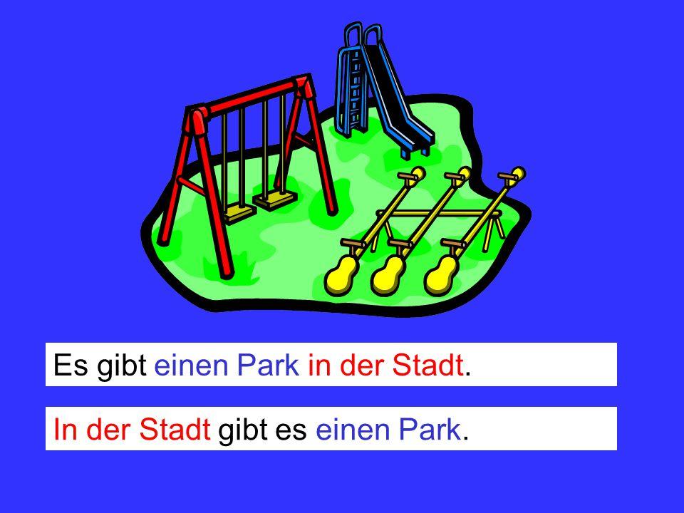 Es gibt einen Park in der Stadt. In der Stadt gibt es einen Park.
