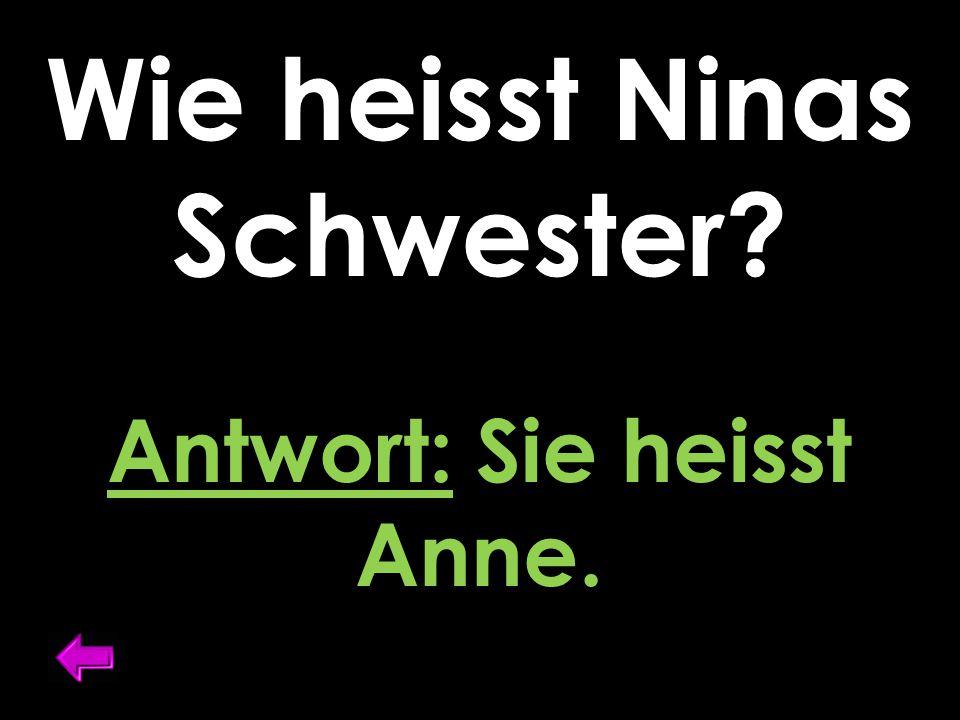 Wie heisst Ninas Schwester Antwort: Sie heisst Anne.