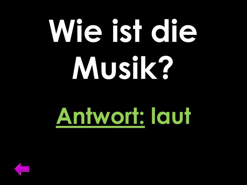 Wie ist die Musik Antwort: laut