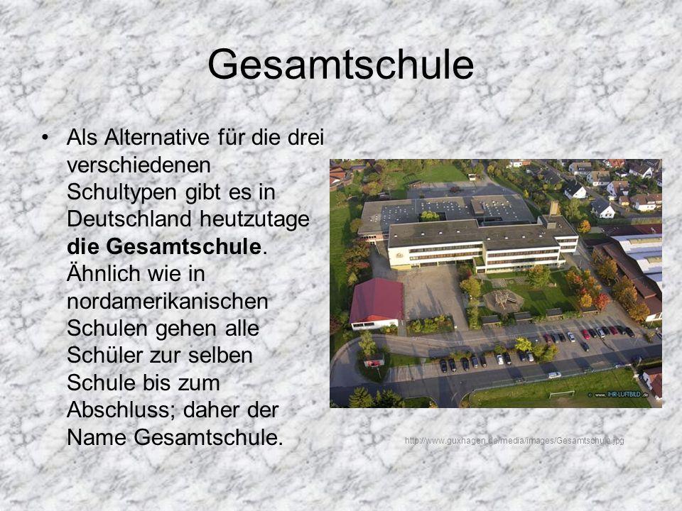 Gesamtschule Als Alternative für die drei verschiedenen Schultypen gibt es in Deutschland heutzutage die Gesamtschule. Ähnlich wie in nordamerikanisch