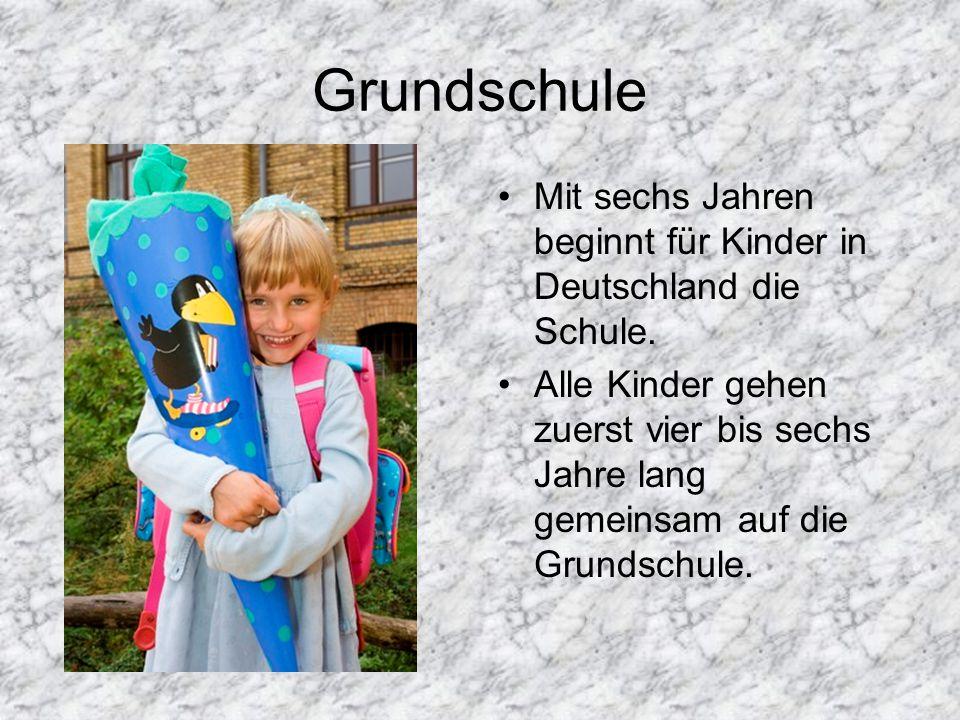 Beyond Elementary School Grundschule (Schuljahre 1-4) Hauptschule (Schuljahre 5- 10) Realschule (Schuljahre 5- 10) Gymnasium (Schuljahre 5- 13) Gesamtschule (Schuljahre 5-10 or 5-13) Orientierungs- Stufe (Schuljahr 5-6)