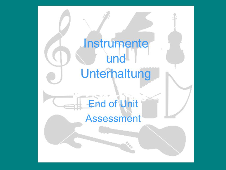 Instrumente und Unterhaltung End of Unit Assessment