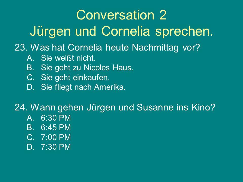 Conversation 2 Jürgen und Cornelia sprechen. 23. Was hat Cornelia heute Nachmittag vor.