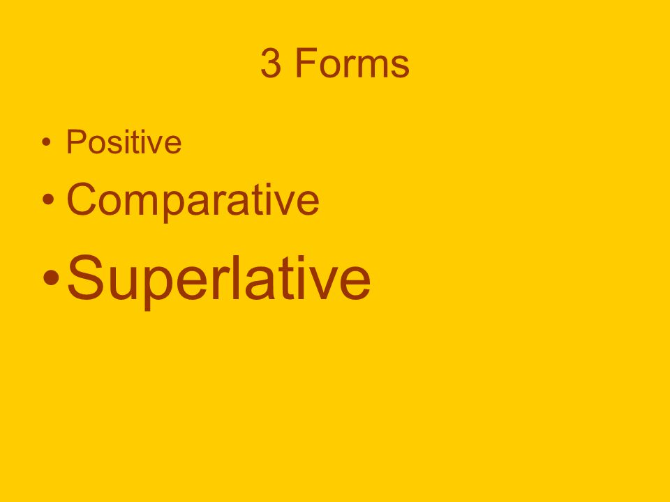 Positive The basic form of the adjective Examples: –schnell –langsam –klein Comparative Compares one noun or verb to another.
