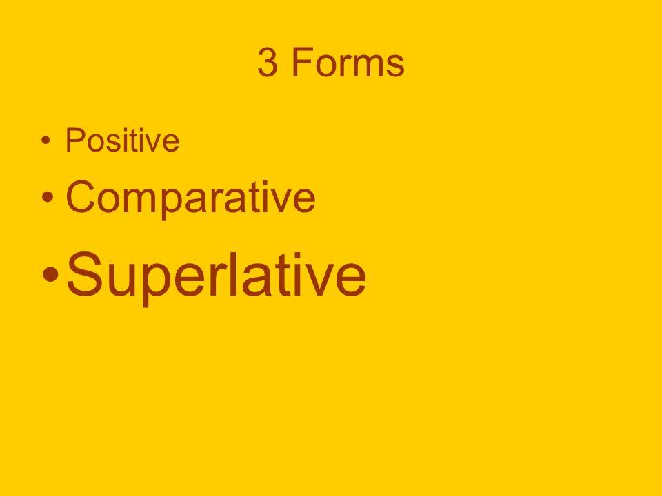 3 Forms Positive Comparative Superlative