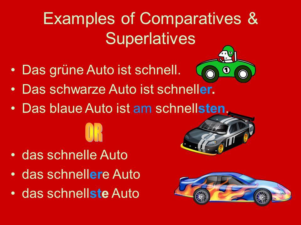 Examples of Comparatives & Superlatives das schnelle Auto das schnellere Auto das schnellste Auto Das grüne Auto ist schnell. Das schwarze Auto ist sc