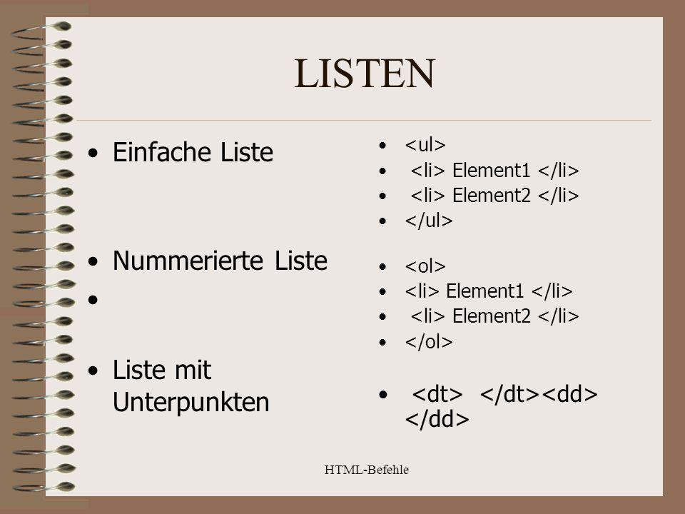 HTML-Befehle LISTEN Einfache Liste Nummerierte Liste Liste mit Unterpunkten Element1 Element2 Element1 Element2