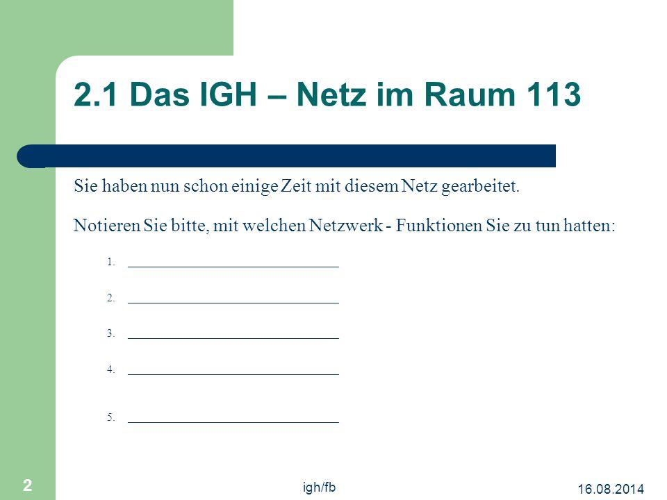 16.08.2014 igh/fb 3 2.1 Das IGH – Netz im Raum 113 Sie haben nun schon einige Zeit mit diesem Netz gearbeitet.