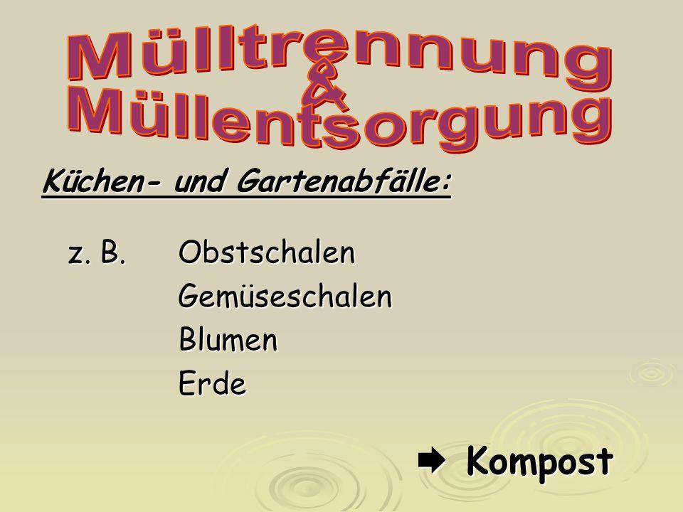 Küchen- und Gartenabfälle: z. B.Obstschalen GemüseschalenBlumenErde  Kompost
