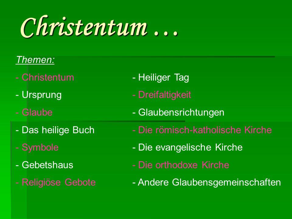 Christentum … Themen: - Christentum- Heiliger Tag - Ursprung- Dreifaltigkeit - Glaube- Glaubensrichtungen - Das heilige Buch- Die römisch-katholische