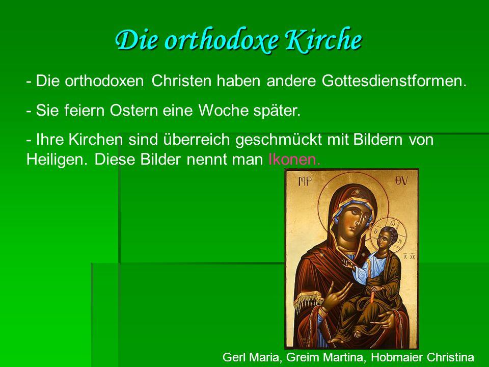 Gerl Maria, Greim Martina, Hobmaier Christina Die orthodoxe Kirche - Die orthodoxen Christen haben andere Gottesdienstformen. - Sie feiern Ostern eine