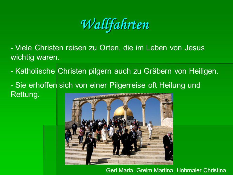 Gerl Maria, Greim Martina, Hobmaier Christina Wallfahrten - Viele Christen reisen zu Orten, die im Leben von Jesus wichtig waren. - Katholische Christ