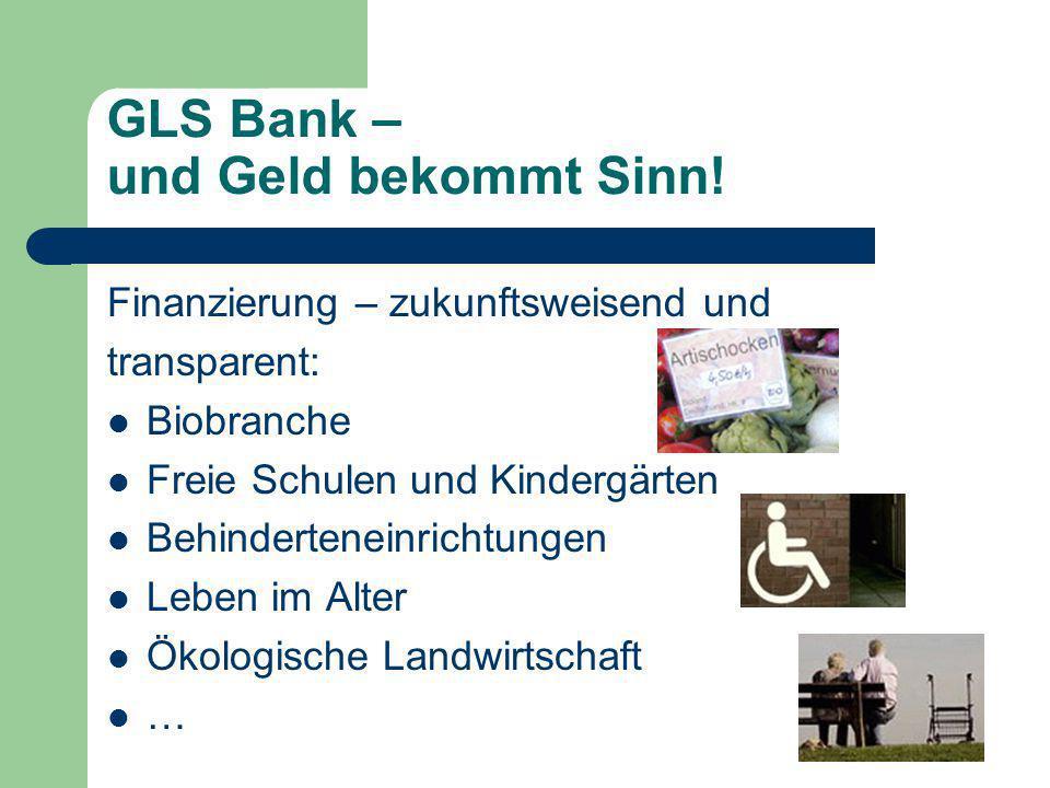 GLS Bank – und Geld bekommt Sinn! Finanzierung – zukunftsweisend und transparent: Biobranche Freie Schulen und Kindergärten Behinderteneinrichtungen L
