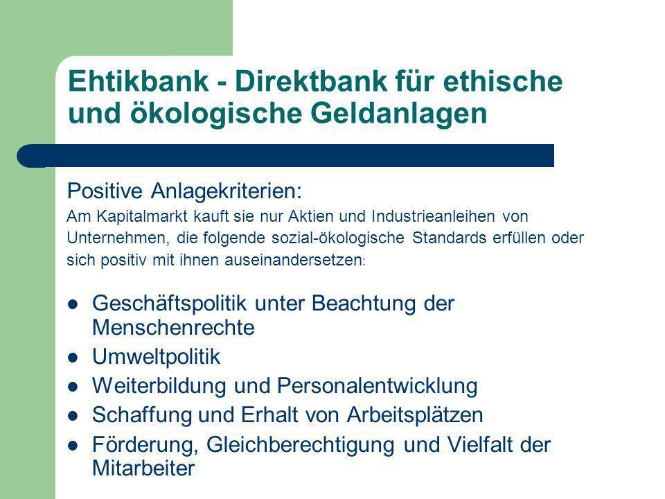 Ehtikbank - Direktbank für ethische und ökologische Geldanlagen Positive Anlagekriterien: Am Kapitalmarkt kauft sie nur Aktien und Industrieanleihen v