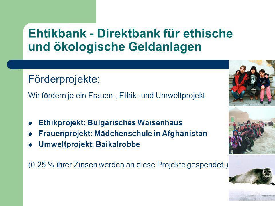 Ehtikbank - Direktbank für ethische und ökologische Geldanlagen Förderprojekte: Wir fördern je ein Frauen-, Ethik- und Umweltprojekt. Ethikprojekt: Bu