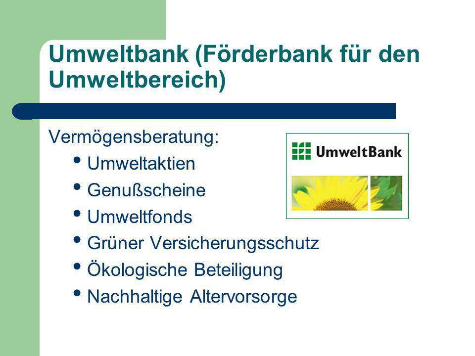 Umweltbank (Förderbank für den Umweltbereich) Vermögensberatung: Umweltaktien Genußscheine Umweltfonds Grüner Versicherungsschutz Ökologische Beteiligung Nachhaltige Altervorsorge