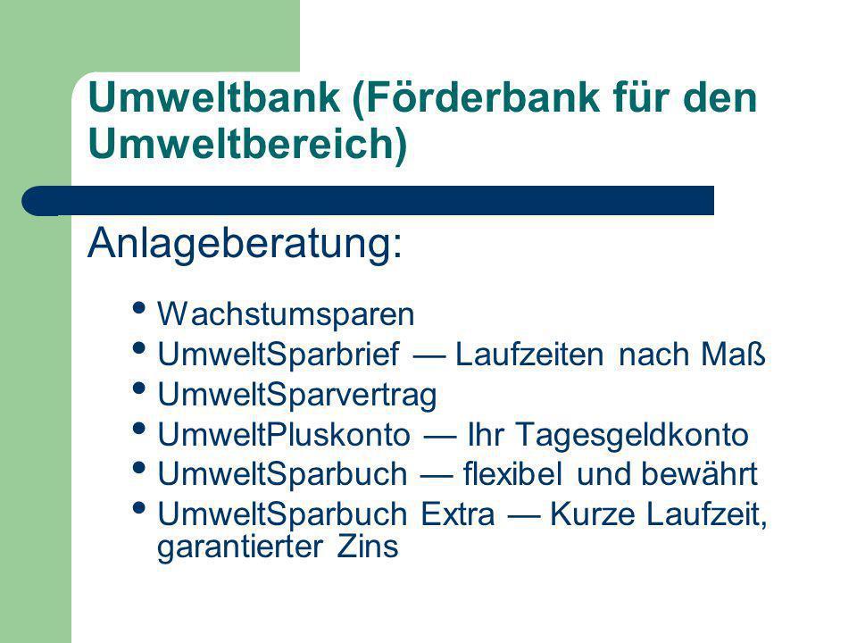 Umweltbank (Förderbank für den Umweltbereich) Anlageberatung: Wachstumsparen UmweltSparbrief — Laufzeiten nach Maß UmweltSparvertrag UmweltPluskonto —