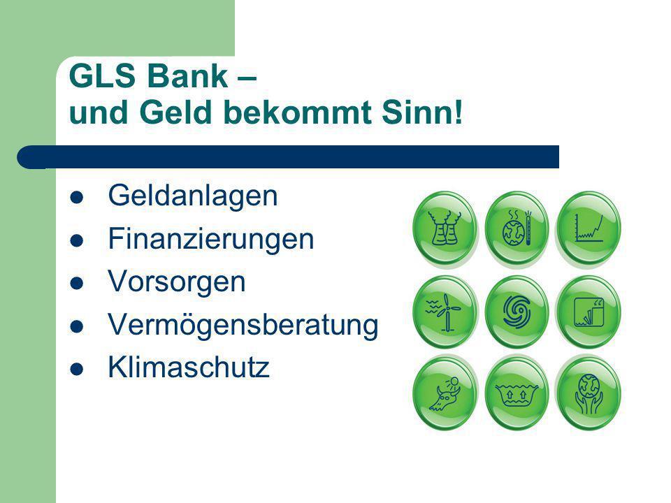 GLS Bank – und Geld bekommt Sinn! Geldanlagen Finanzierungen Vorsorgen Vermögensberatung Klimaschutz