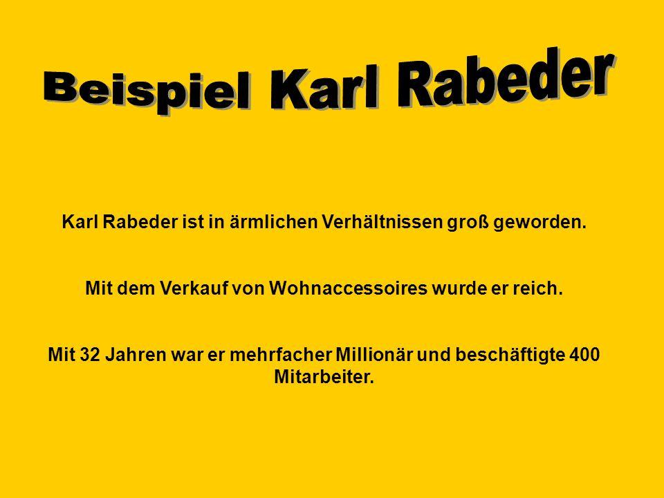 Karl Rabeder ist in ärmlichen Verhältnissen groß geworden. Mit dem Verkauf von Wohnaccessoires wurde er reich. Mit 32 Jahren war er mehrfacher Million
