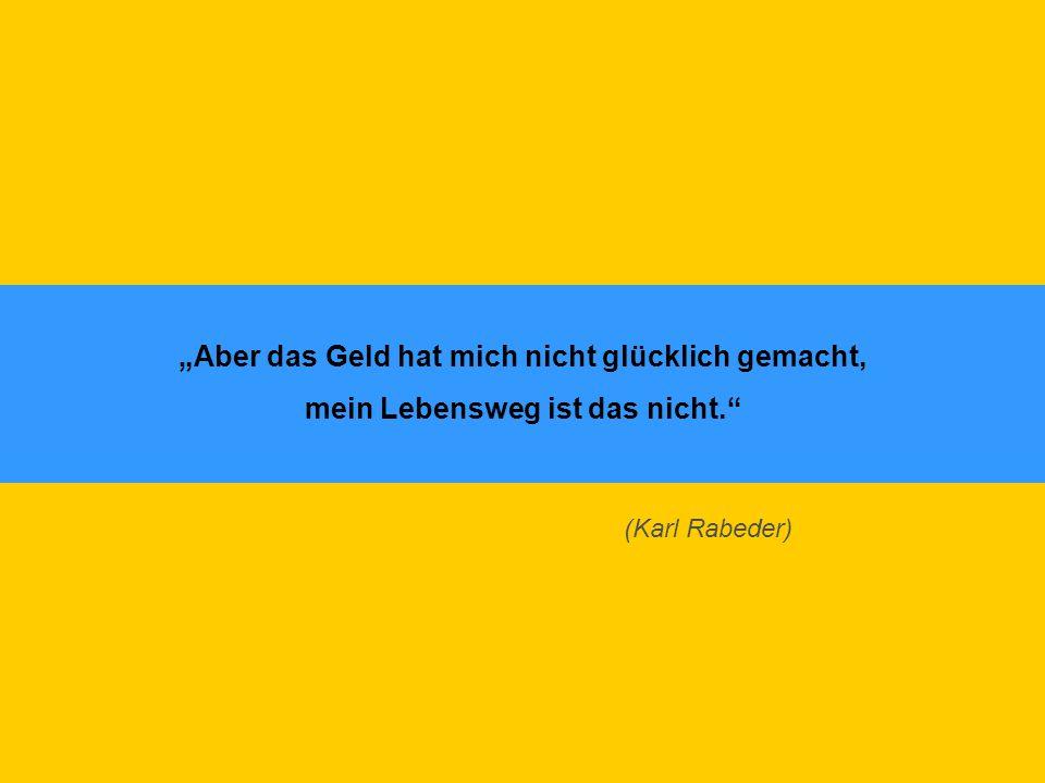 """""""Aber das Geld hat mich nicht glücklich gemacht, mein Lebensweg ist das nicht."""" (Karl Rabeder)"""